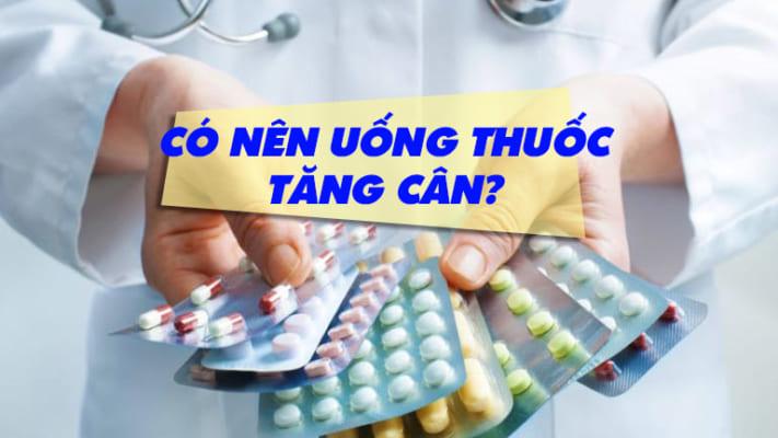 Có nên uống thuốc tăng cân?